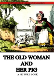 The Old Woman And Her Pig - A picture book ebook by Grant And Griffith