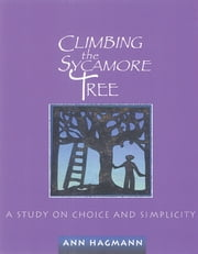Climbing the Sycamore Tree - A Study on Choice and Simplicity ebook by Ann Hagmann