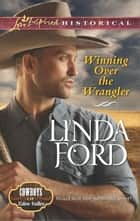 Winning Over the Wrangler ebook by Linda Ford