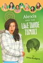 Alexis and the Lake Tahoe Tumult ebook by Erica Rodgers
