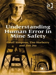 Understanding Human Error in Mine Safety ebook by Professor Jim Joy,Mr Geoff Simpson,Professor Tim Horberry