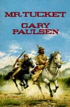 Mr. Tucket ebook by Gary Paulsen