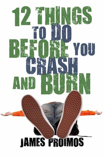 12 Things to Do Before You Crash and Burn ebook by James Proimos Jr.