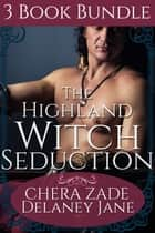 The Highland Witch Seduction ebook by Delaney Jane, Chera Zade