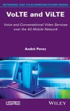 VoLTE and ViLTE - Voice and Conversational Video Services over the 4G Mobile Network ebook by André Perez