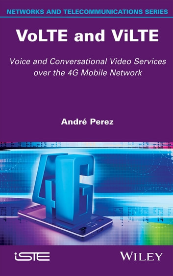 VoLTE and ViLTE - Voice and Conversational Video Services over the 4G Mobile Network ebook by André Pérez