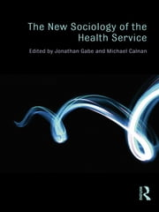 The New Sociology of the Health Service ebook by Jonathan Gabe,Michael Calnan