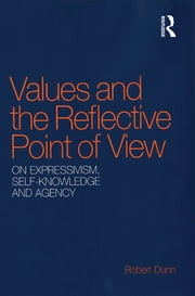 Values and the Reflective Point of View - On Expressivism, Self-Knowledge and Agency ebook by Robert Dunn