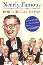Nearly Famous: Adventures of an After-Dinner Speaker ebook by Bob Bevan