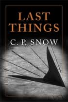 Last Things ebook by C. P. Snow