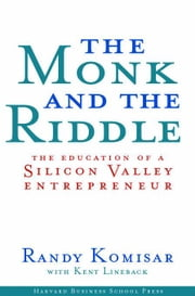 The Monk and the Riddle: The Education of a Silicon Valley Entrepreneur ebook by Komisar, Randy