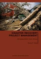 Disaster Recovery Project Management - Bringing Order from Chaos ebook by Randy R. Rapp