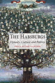 The Habsburgs - Dynasty, Culture and Politics ebook by Paula Sutter Fichtner