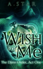 Wish For Me - The Djinn Order, #1 ebook by A. Star