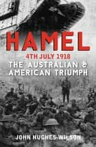 Hamel 4th July 1918 - The Australian & American Victory ebook by John Hughes-Wilson