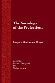 The Sociology of the Professions: Lawyers, Doctors and Others ebook by Robert Dingwall