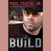 The Build - Designing My Life of Choppers, Family, and Faith audiobook by Paul Teutul, Jr.