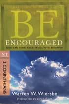 Be Encouraged (2 Corinthians) - God Can Turn Your Trials into Triumphs eBook by Warren W. Wiersbe