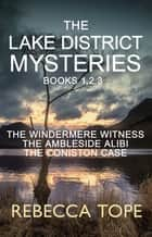 The Lake District Mysteries - Books 1, 2, 3 - The Windermere Witness; The Ambleside Alibi; The Coniston Case ebook by Rebecca Tope