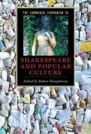 The Cambridge Companion to Shakespeare and Popular Culture ebook by