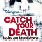 Catch Your Death audiobook by Mark Edwards, Louise Voss