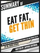 "Summary Of ""Eat Fat, Get Thin: Why The Fat We Eat Is Key To Sustained Weight Loss And Vibrant Health - By Dr. Mark Hyman"" ebook by Sapiens Editorial"