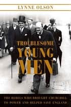 Troublesome Young Men ebook by Lynne Olson