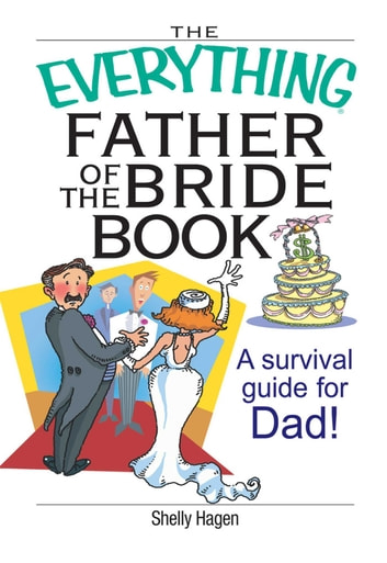 The Everything Father Of The Bride Book - A Survival Guide for Dad! ebook by Shelly Hagen