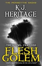 Flesh Golem - The Scowl part one ebook by K.J. Heritage