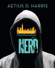 Transformation of a Nerd ebook by Aetius D. Harris