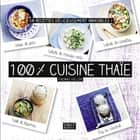 100 % cuisine thaïe ebook by Thomas FELLER