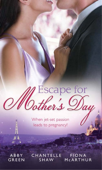 Escape For Mother's Day: The French Tycoon's Pregnant Mistress (International Billionaires) / Di Cesare's Pregnant Mistress / The Pregnant Midwife (Marriage and Maternity) eBook by Abby Green,Chantelle Shaw,Fiona McArthur
