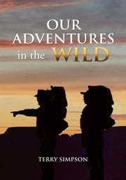 Our Adventures in the Wild ebook by Terry Simpson