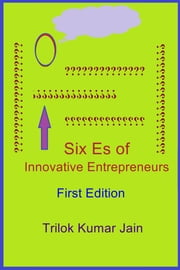 Six Es of Innovative Entrepreneurs - First Edition ebook by Trilok Kumar Jain