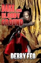 Dark and Bloody Ground ebook by Debby Feo