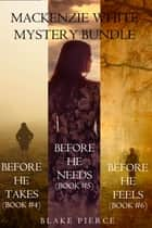 Mackenzie White Mystery Bundle: Before He Takes (#4), Before He Needs (#5) and Before He Feels (#6) ebook by Blake Pierce