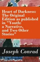 "Heart of Darkness: The Original Edition as published in ""Youth: a Narrative, and Two Other Stories"" (Includes the Author's Note + Youth: a Narrative + Heart of Darkness + The End of the Tether) ebook by Joseph Conrad"