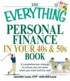 The Everything Personal Finance in Your 40s and 50s Book - A comprehensive strategy to ensure you can retire when you want and live well ebook by Jennifer Lane, Bill Lane