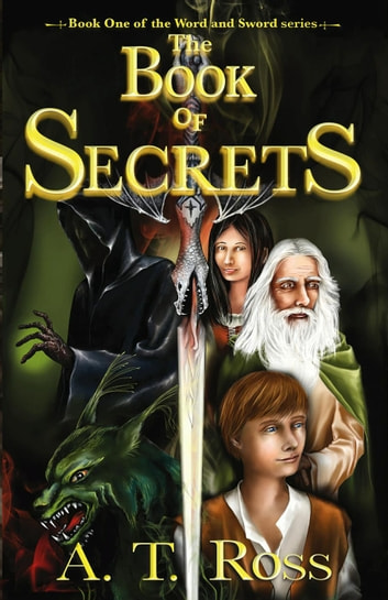 The Book of Secrets - The Word and the Sword, #1 ebook by A. T. Ross