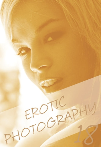 Erotic Photography Volume 1 - A sexy photo book8 ebook by Gail Thorsbury