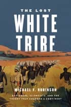 The Lost White Tribe ebook by Michael F. Robinson