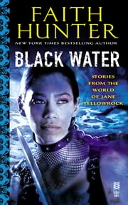 Black Water - A Jane Yellowrock Collection ebook by Faith Hunter
