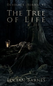 The Tree of Life: Desolace Series VI ebook by Lucian Barnes