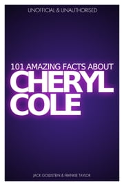 101 Amazing Facts about Cheryl Cole ebook by Jack Goldstein