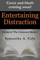 Entertaining Distraction - Doms of The Covenant Book 2 ebook by Samantha A. Cole