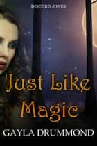 Just Like Magic - Discord Jones, #7 電子書 by Gayla Drummond