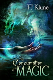 The Consumption of Magic ebook by TJ Klune