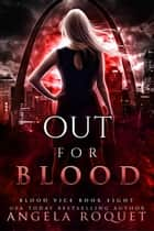 Out For Blood - Blood Vice, #8 ebook by Angela Roquet