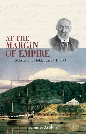 At the Margin of Empire - John Webster and Hokianga, 1841–1900 ebook by Jennifer Ashton