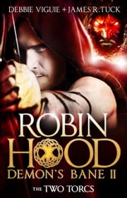 The Two Torcs - Robin Hood: Demon Bane 2 ebook by Debbie Viguie,James R. Tuck